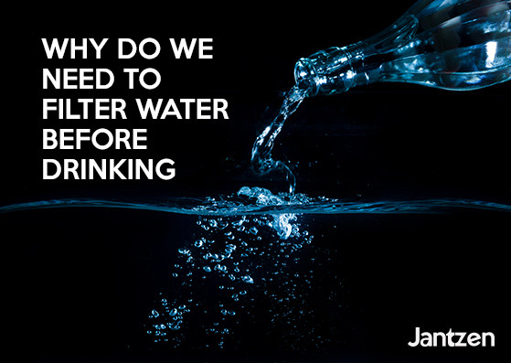 Why do we need to filter water before drinking