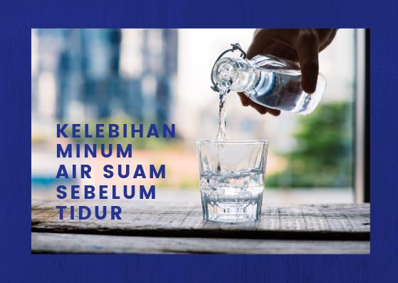Kelebihan Minum Air Suam Sebelum Tidur
