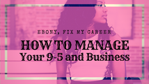 Ebony FMC: How to Manage Your 9-5 and Business Simultaneously