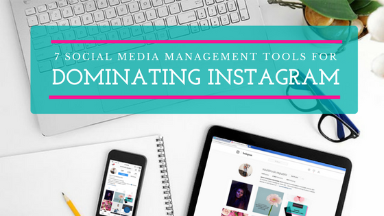 077. 7 Social Media Management Tools for Dominating Instagram