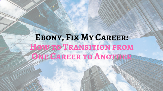 Ebony FMC: How to Transition from One Career to Another