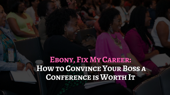 Ebony FMC: Let's Convince Your Boss About that Conference