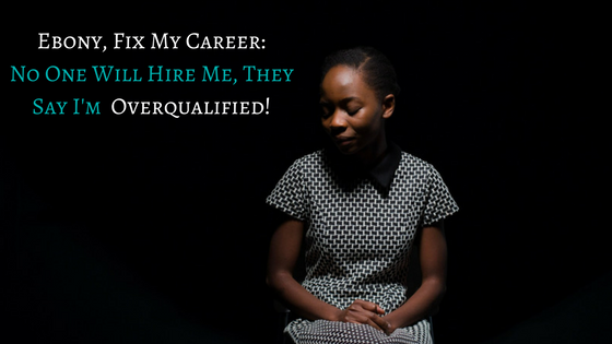 Ebony FMC: What to Do When Employers Say You're Overqualified (Or Lack Experience)