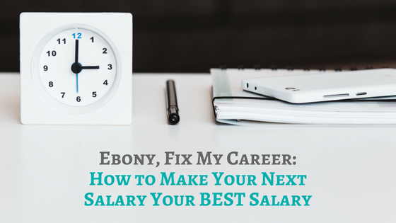 Ebony FMC: 4 Tips to Make Your Next Salary Your BEST Salary