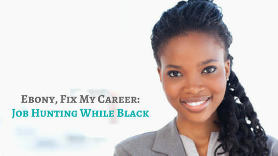 Ebony FMC: Job Hunting While Black