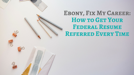Ebony FMC: 5 Tips for Federal Resume that Get Referred