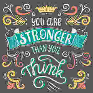 You are stronger than what you think.