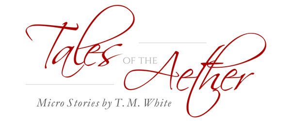Tales of the Aether: Micro Stories by T. M. White