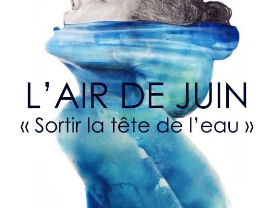 "L'Air de Juin : ""Sortir la tête de l'eau"""