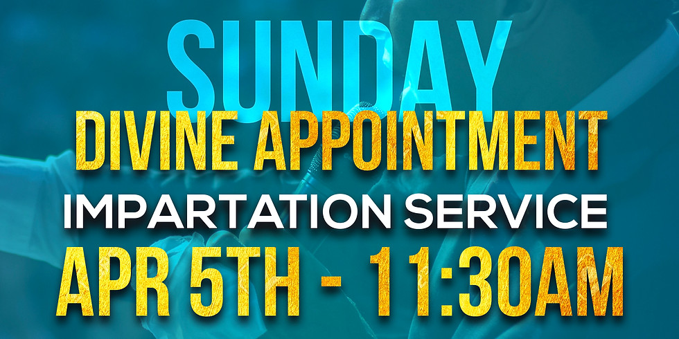 DIVINE APPOINTMENT & IMPARTATION SUNDAY