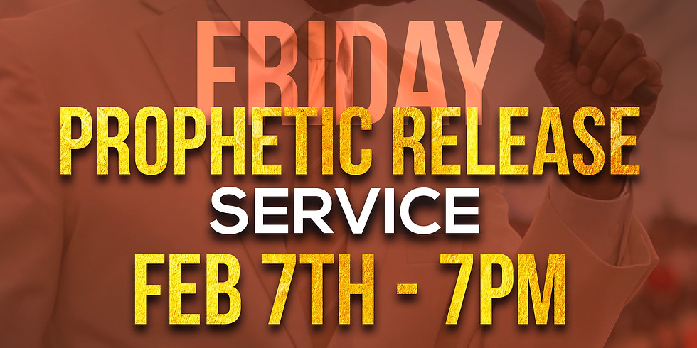 FRIDAY NIGHT PROPHETIC RELEASE SERVICE