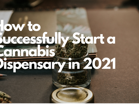 How to Successfully Start a Cannabis Dispensary in 2021