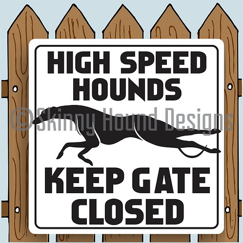 """12"""" x 12"""" Metal Sign """"High Speed Hounds. Keep Gate Closed."""""""