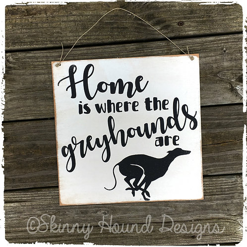 """Home is where the Greyhounds are."" Handmade Wood Sign"