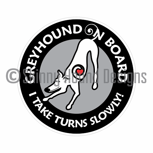 """Greyhound On Board. I Take Turns Slowly!"" Printed Vinyl Decal"