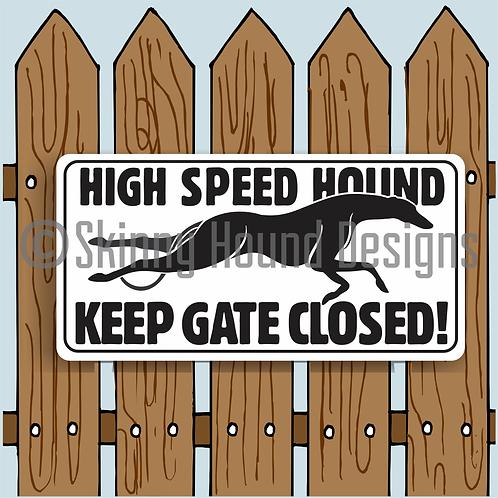 "6"" x 12"" Metal Sign ""High Speed Hound. Keep Gate Closed!"""