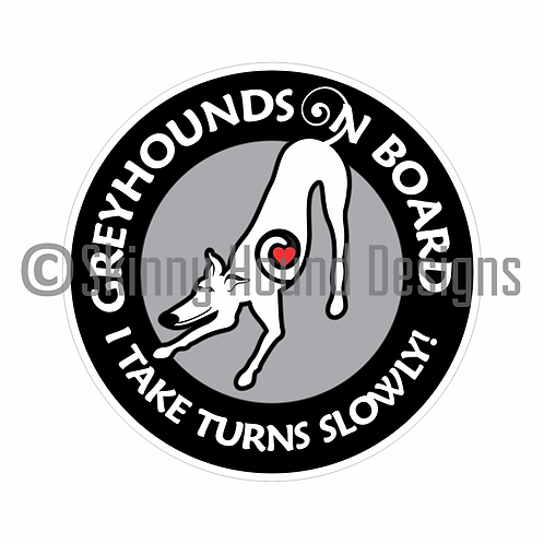 """Greyhounds On Board. I Take Turns Slowly!"" Printed Vinyl Decal"