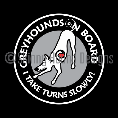 """Greyhounds on Board. I Take Turns Slowly"" Magnet"
