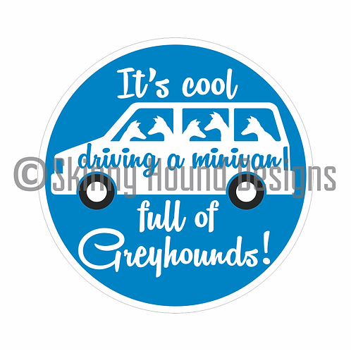 """It's cool driving a minivan full of Greyhounds!"" Printed Vinyl Decal"
