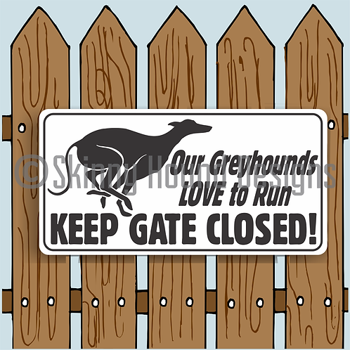 """6"""" x 12"""" Metal Sign """"Our Greyhounds LOVE to Run. Keep Gate Closed!"""""""