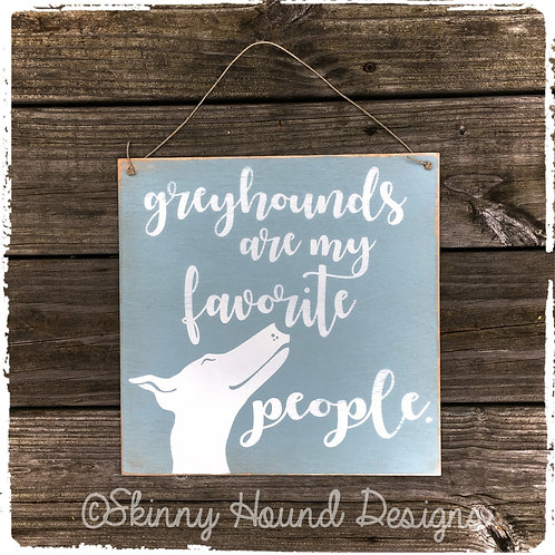 """Greyhounds are My Favorite People."" Handmade Wood Sign"