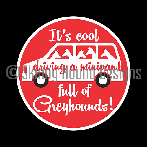 """It's Cool Driving a Minivan full of Greyhounds!"" Magnet"