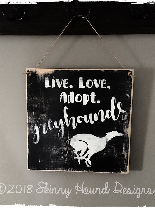 """Live. Love. Adopt. Greyhounds"" Handmade Wood Sign"