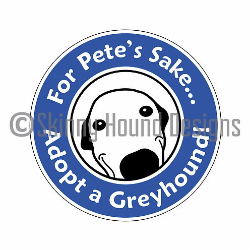 """For Pete's Sake... Adopt a Greyhound!"" Printed Vinyl Decal"