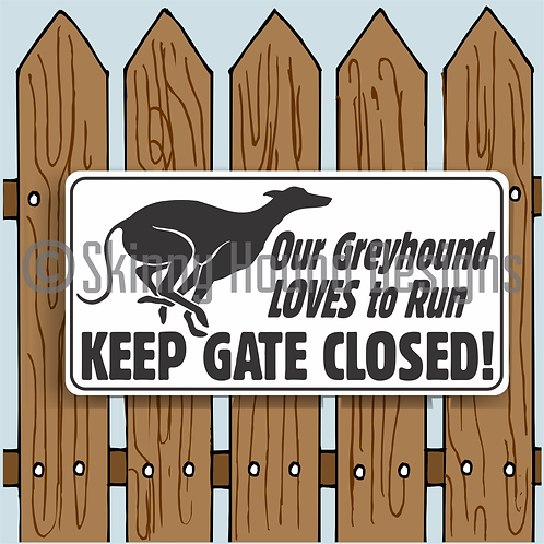 """6"""" x 12"""" Metal Sign """"Our Greyhound LOVES to Run. Keep Gate Closed!"""""""