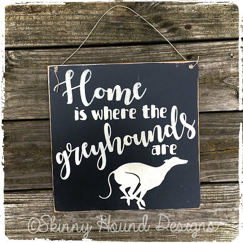 """""""Home is where the Greyhounds are."""" Handmade Wood Sign"""