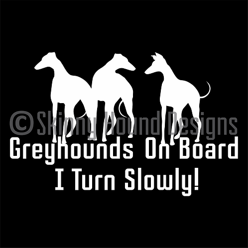 """Greyhounds On Board I Turn Slowly!"" Decal"