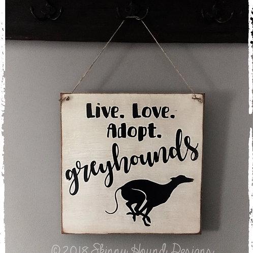 """Live. Love. Adopt. Greyhounds"" Handmade Wood Sign"