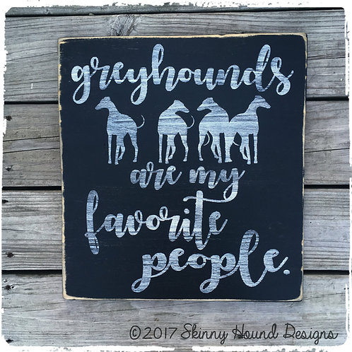"""Greyhounds are My Favorite People"" Handmade Wood Sign"