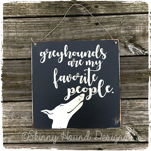 """""""Greyhounds are My Favorite People."""" Handmade Wood Sign"""