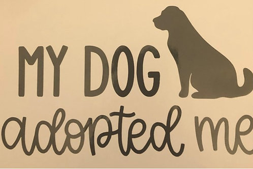 Window Decal My Dog Adopted Me