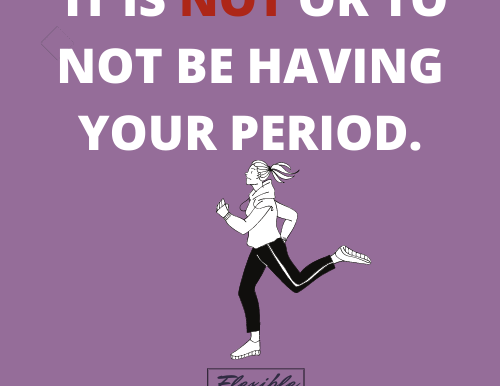 IT IS NOT OK TO NOT BE HAVING YOUR PERIOD.