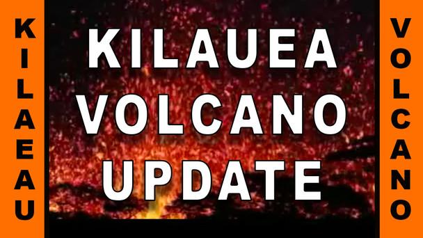 #68 - KILAUEA VOLCANO UPDATE