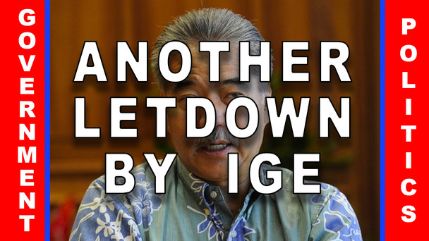 #41 - Another Big Letdown by Governor Ige