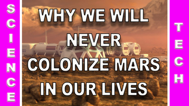 #143 - Why We Will Never Colonize Mars In Our Lifetime.