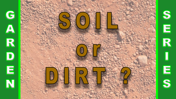#111 - Soil or Dirt - What's The Difference?