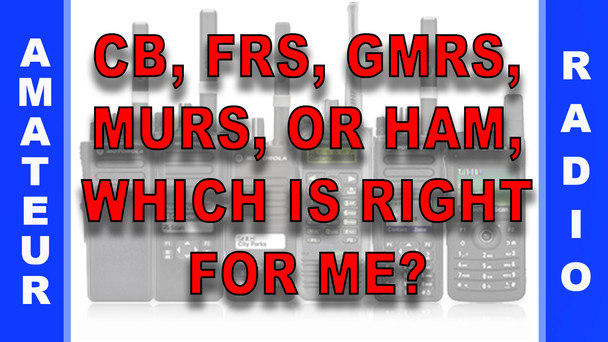 # 22 - CB, FRS, GMRS, MURS, or Ham, Which Is Right For Me?