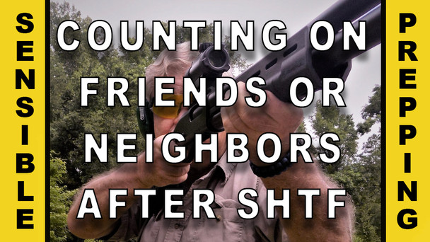 #105 - Counting On Friends or Neighbors After SHTF.