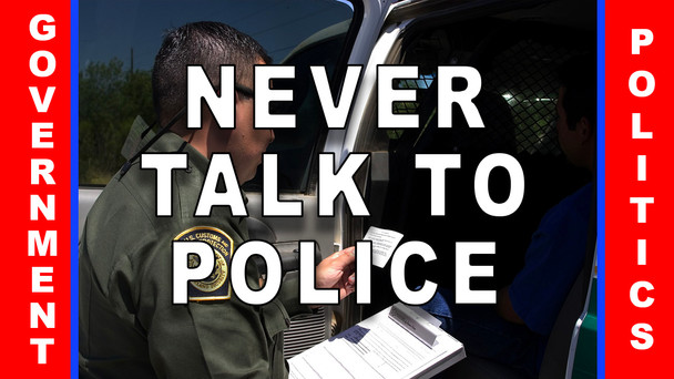 #46 - NEVER TALK TO THE POLICE, EVEN IF YOU ARE INNOCENT