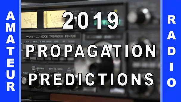 #77 - 2019 Radio Propagation Predictions.
