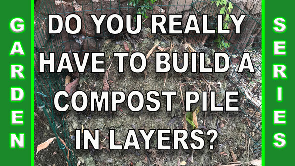 #142 - Do You Really Have To Build A Compost Pile In Layers?