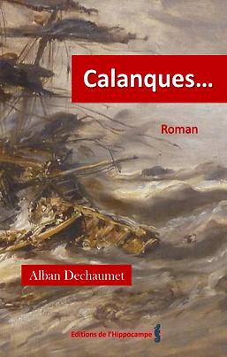 Calanques... Alban Dechaumet roman historique Editions de l hippocampe