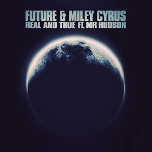 Future Ft Miley Cyrus + Mr.Hudson - Real & True