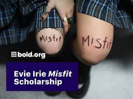 This scholarship is for the misfits in life, those that are brave enough to be different, to forge their own path, bring originality, perspective, and beauty to the world.