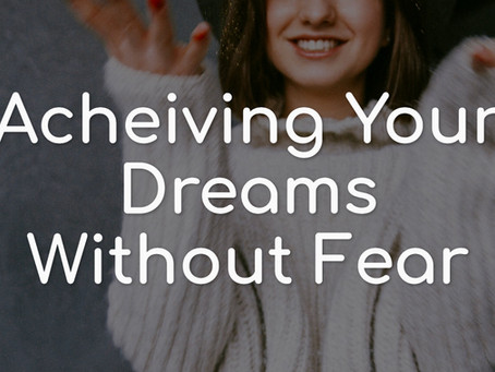 Achieving Your Dreams Without Fear