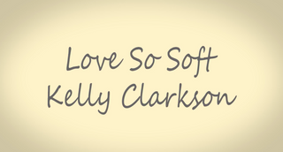Love So Soft by Kelly Clarkson